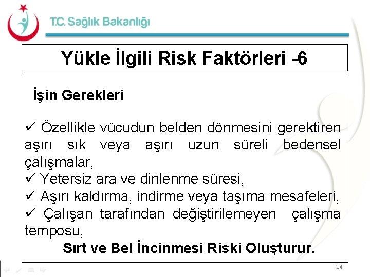 Yükle İlgili Risk Faktörleri -6 İşin Gerekleri ü Özellikle vücudun belden dönmesini gerektiren aşırı