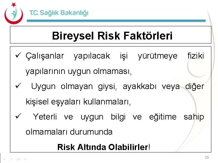 Bireysel Risk Faktörleri ü Çalışanlar yapılacak işi yürütmeye fiziki yapılarının uygun olmaması, ü