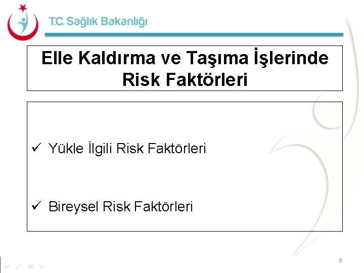 Elle Kaldırma ve Taşıma İşlerinde Risk Faktörleri ü Yükle İlgili Risk Faktörleri ü Bireysel