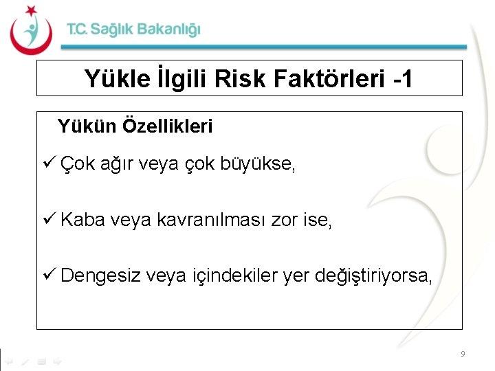 Yükle İlgili Risk Faktörleri -1 Yükün Özellikleri ü Çok ağır veya çok büyükse, ü