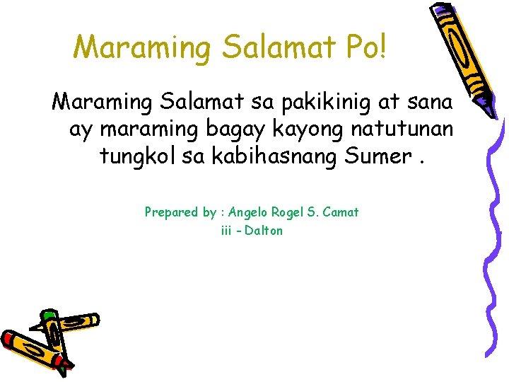 Maraming Salamat Po! Maraming Salamat sa pakikinig at sana ay maraming bagay kayong natutunan