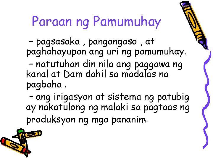Paraan ng Pamumuhay – pagsasaka , pangangaso , at paghahayupan ang uri ng pamumuhay.