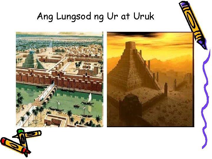 Ang Lungsod ng Ur at Uruk