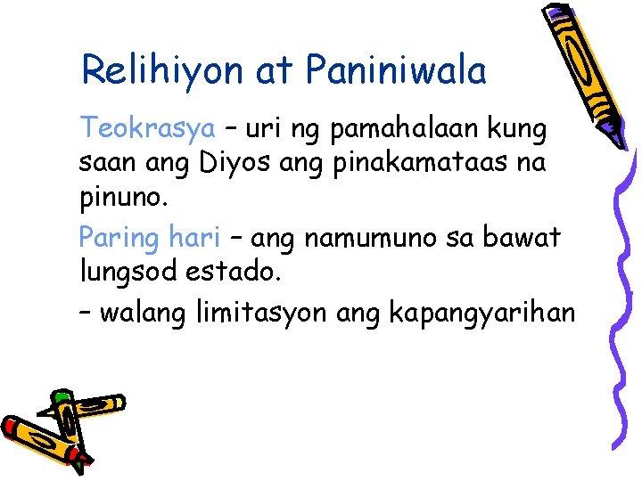 Relihiyon at Paniniwala Teokrasya – uri ng pamahalaan kung saan ang Diyos ang pinakamataas