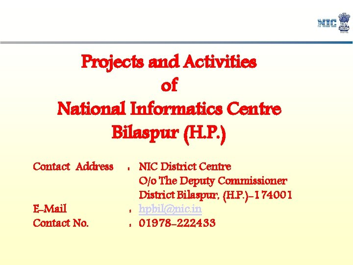 Projects and Activities of National Informatics Centre Bilaspur (H. P. ) Contact Address E-Mail