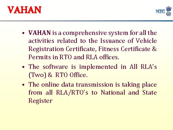 VAHAN • VAHAN is a comprehensive system for all the activities related to the
