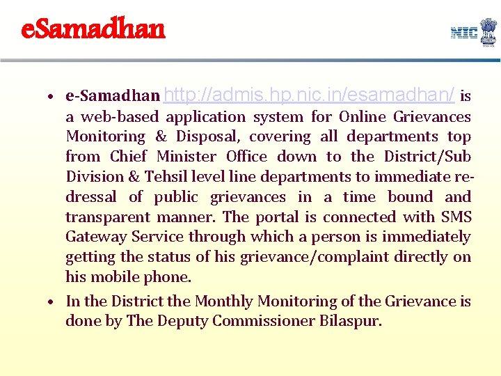 e. Samadhan • e-Samadhan http: //admis. hp. nic. in/esamadhan/ is a web-based application system