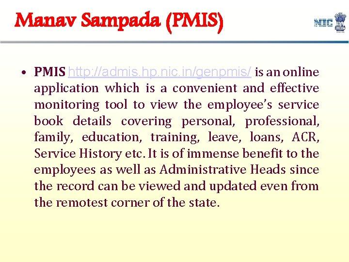 Manav Sampada (PMIS) • PMIS http: //admis. hp. nic. in/genpmis/ is an online application