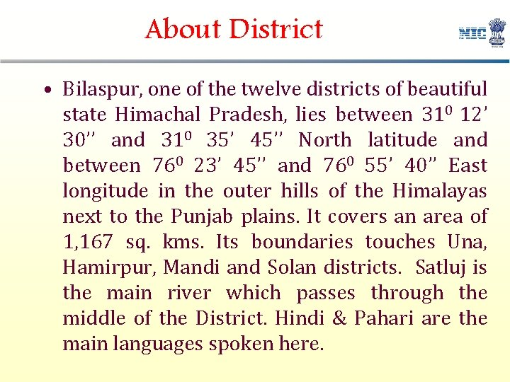 About District • Bilaspur, one of the twelve districts of beautiful state Himachal Pradesh,