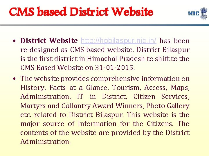 CMS based District Website • District Website http: //hpbilaspur. nic. in/ has been re-designed