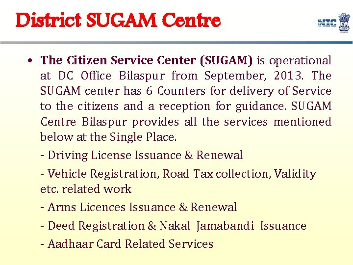 District SUGAM Centre • The Citizen Service Center (SUGAM) is operational at DC Office