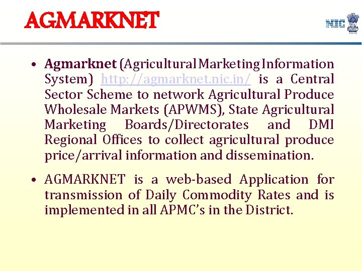 AGMARKNET • Agmarknet (Agricultural Marketing Information System) http: //agmarknet. nic. in/ is a Central