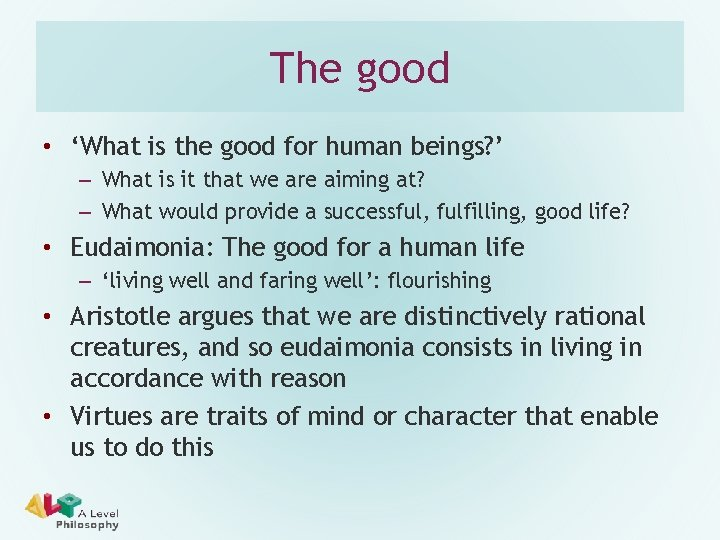 The good • 'What is the good for human beings? ' – What is