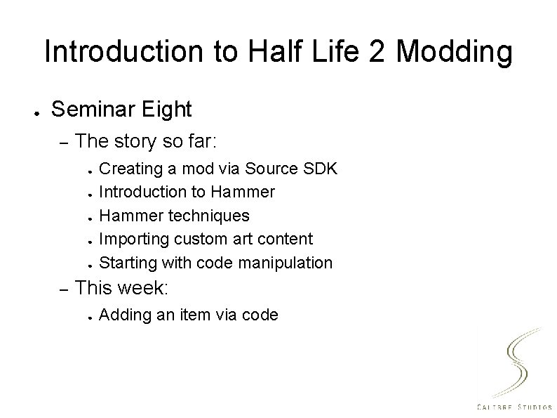 Introduction to Half Life 2 Modding ● Seminar Eight – The story so far: