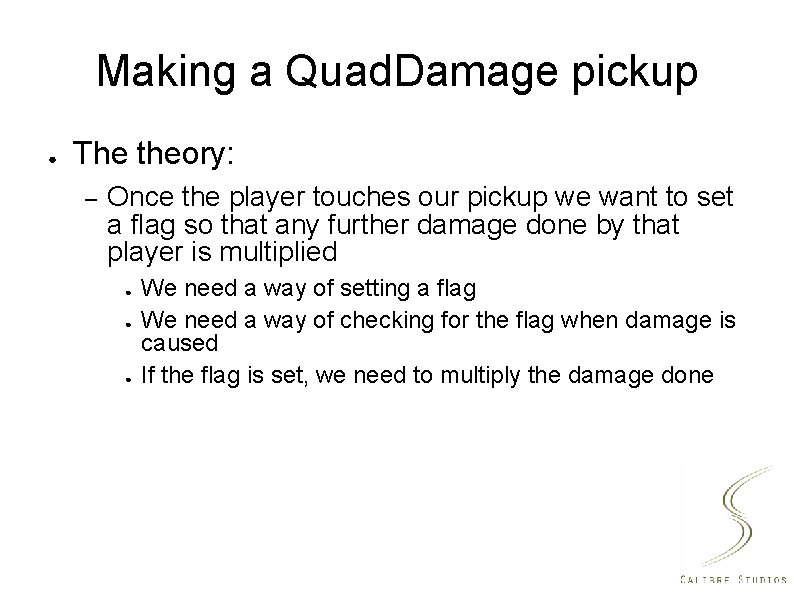 Making a Quad. Damage pickup ● The theory: – Once the player touches our