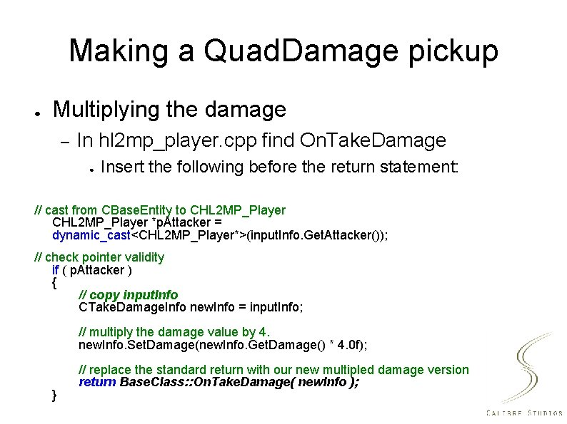 Making a Quad. Damage pickup ● Multiplying the damage – In hl 2 mp_player.