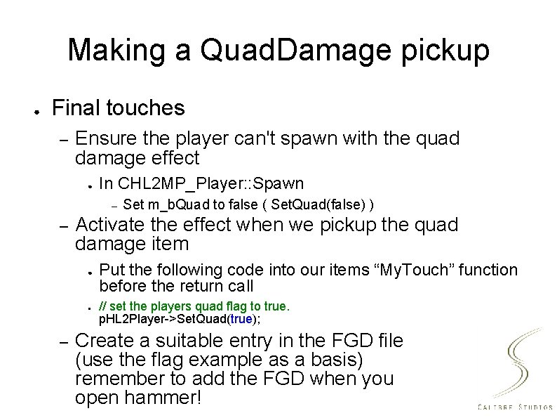 Making a Quad. Damage pickup ● Final touches – Ensure the player can't spawn