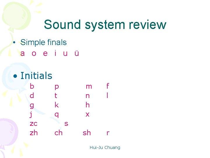Sound system review • Simple finals a o e i u ü • Initials