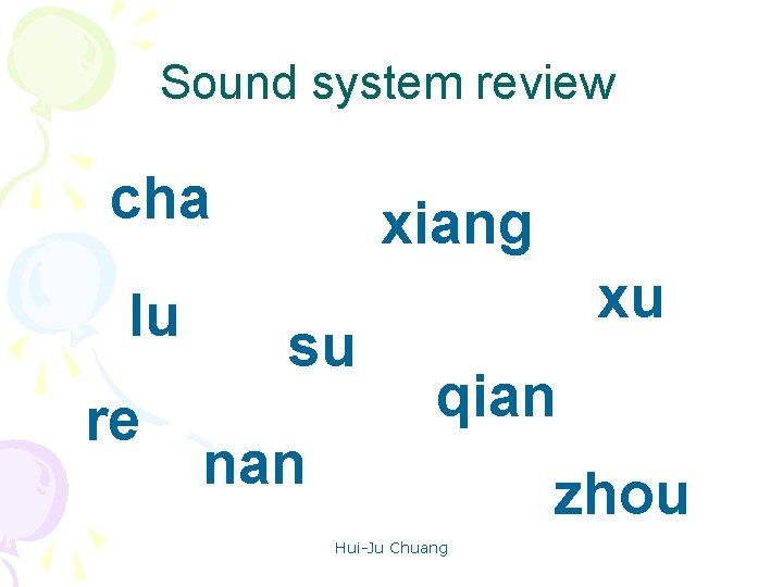 Sound system review cha lu re xiang su xu qian nan zhou Hui-Ju Chuang