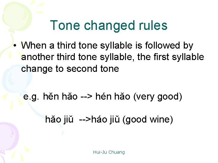 Tone changed rules • When a third tone syllable is followed by another third