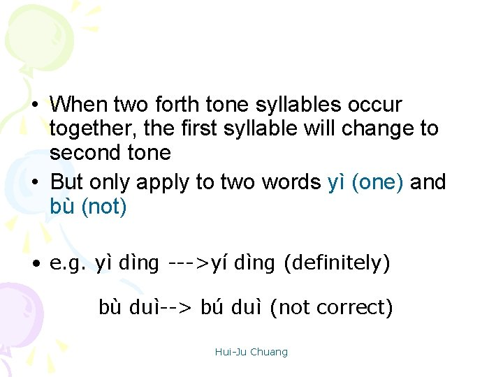 • When two forth tone syllables occur together, the first syllable will change