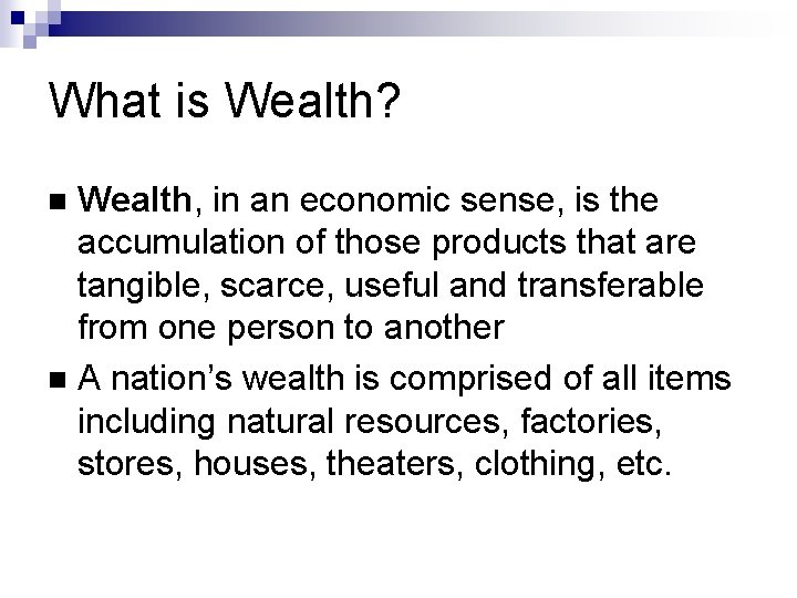 What is Wealth? Wealth, in an economic sense, is the accumulation of those products