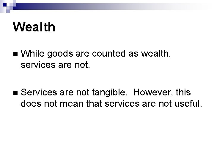 Wealth While goods are counted as wealth, services are not. Services are not tangible.