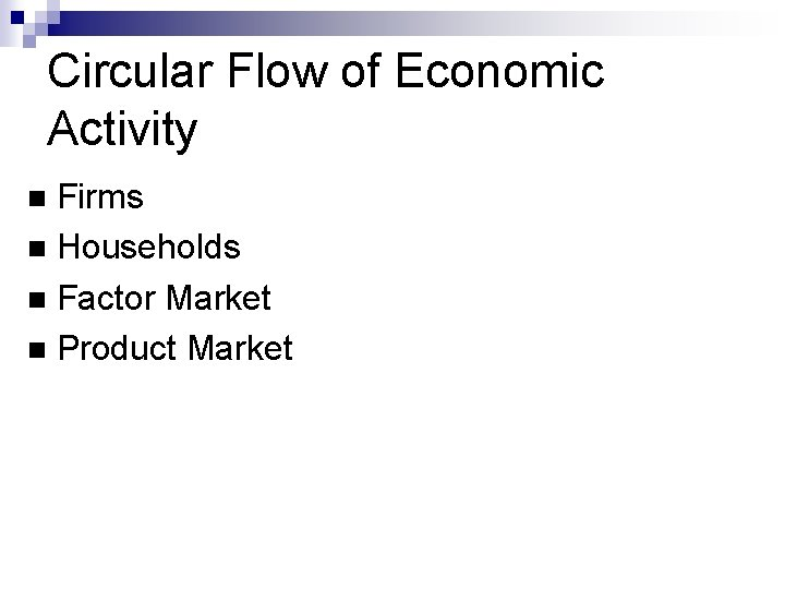 Circular Flow of Economic Activity Firms Households Factor Market Product Market