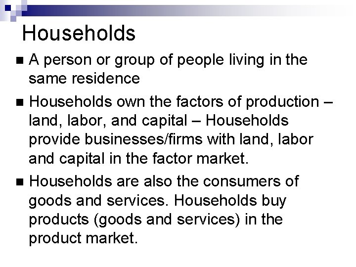 Households A person or group of people living in the same residence Households own