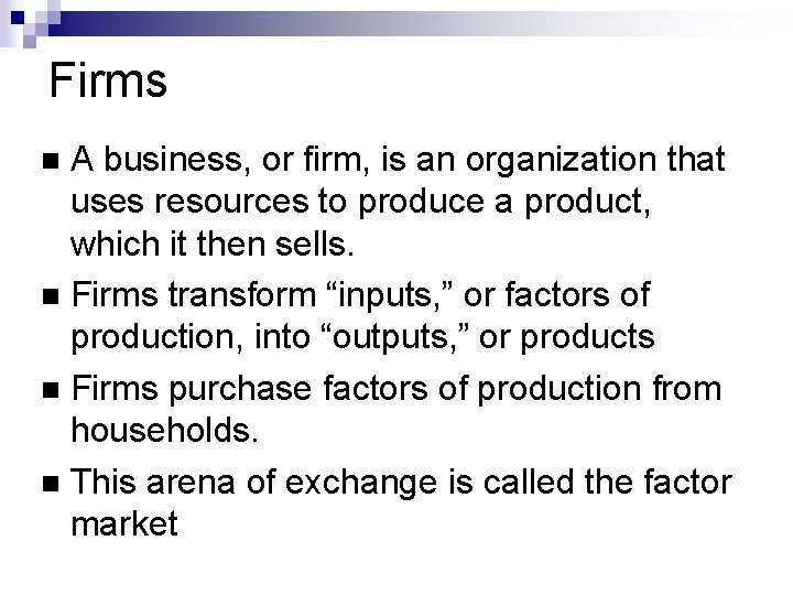 Firms A business, or firm, is an organization that uses resources to produce a