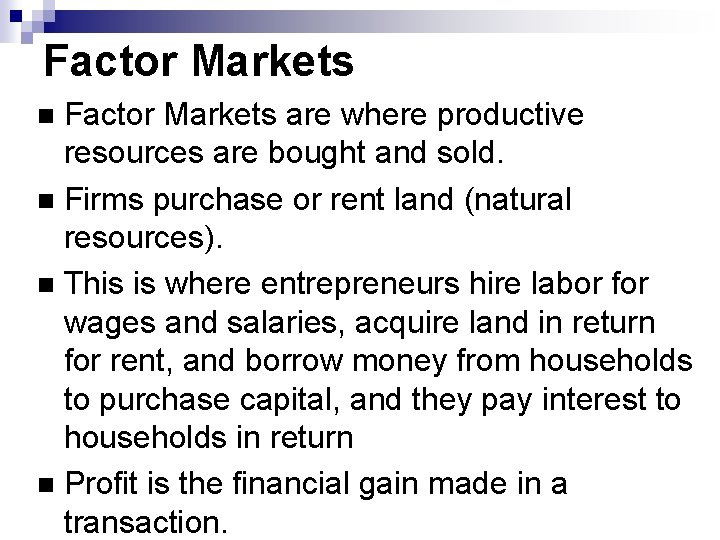 Factor Markets are where productive resources are bought and sold. Firms purchase or rent
