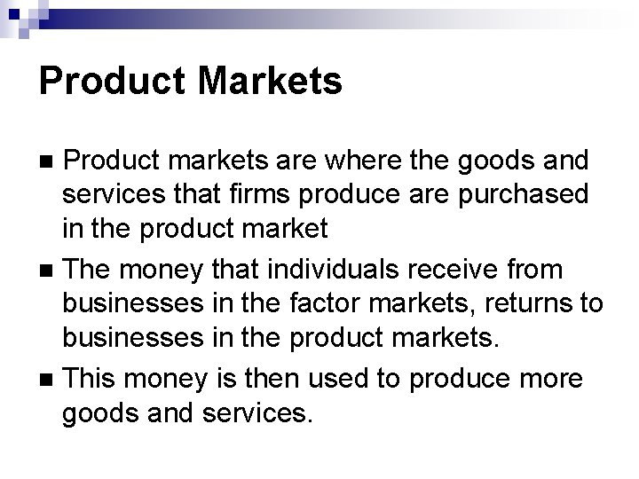 Product Markets Product markets are where the goods and services that firms produce are