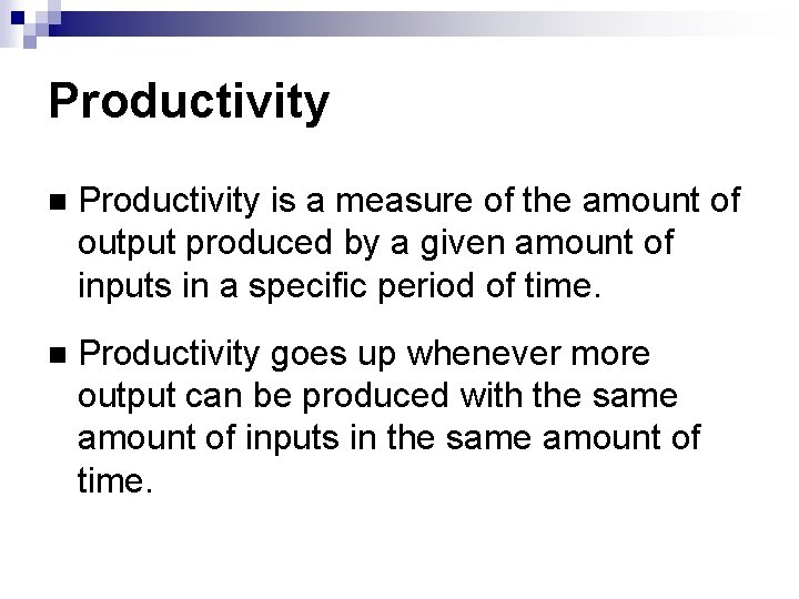 Productivity is a measure of the amount of output produced by a given amount