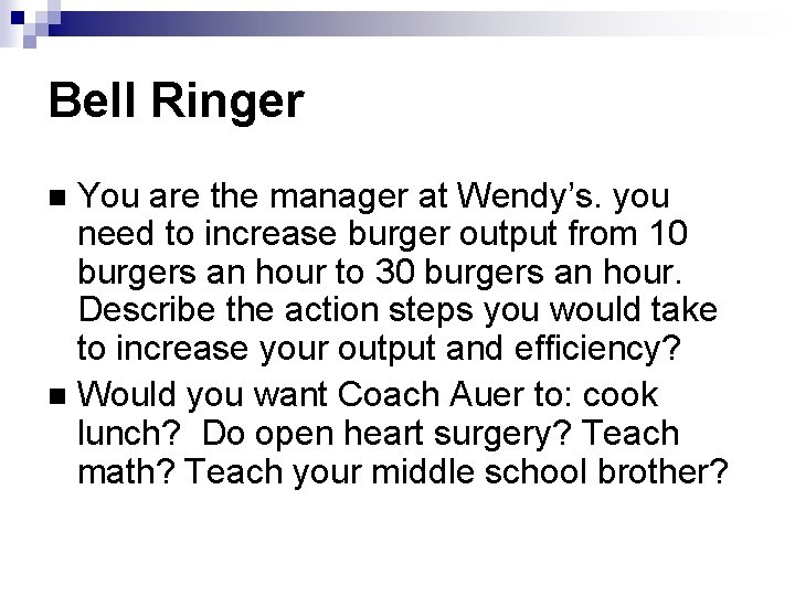 Bell Ringer You are the manager at Wendy's. you need to increase burger output