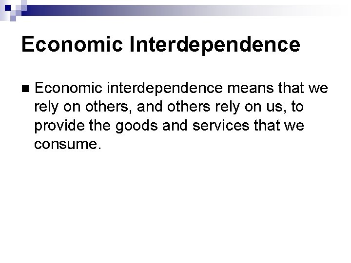 Economic Interdependence Economic interdependence means that we rely on others, and others rely on