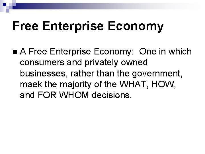 Free Enterprise Economy A Free Enterprise Economy: One in which consumers and privately owned