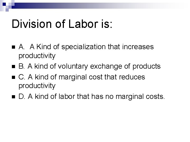 Division of Labor is: A. A Kind of specialization that increases productivity B. A