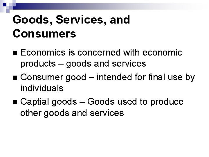 Goods, Services, and Consumers Economics is concerned with economic products – goods and services