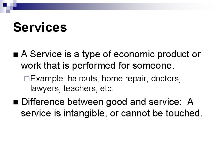 Services A Service is a type of economic product or work that is performed