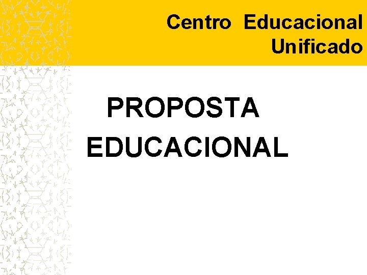 Centro Educacional Unificado PROPOSTA EDUCACIONAL