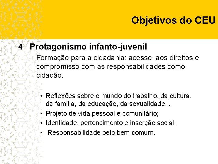 Objetivos do CEU 4 Protagonismo infanto-juvenil Formação para a cidadania: acesso aos direitos e