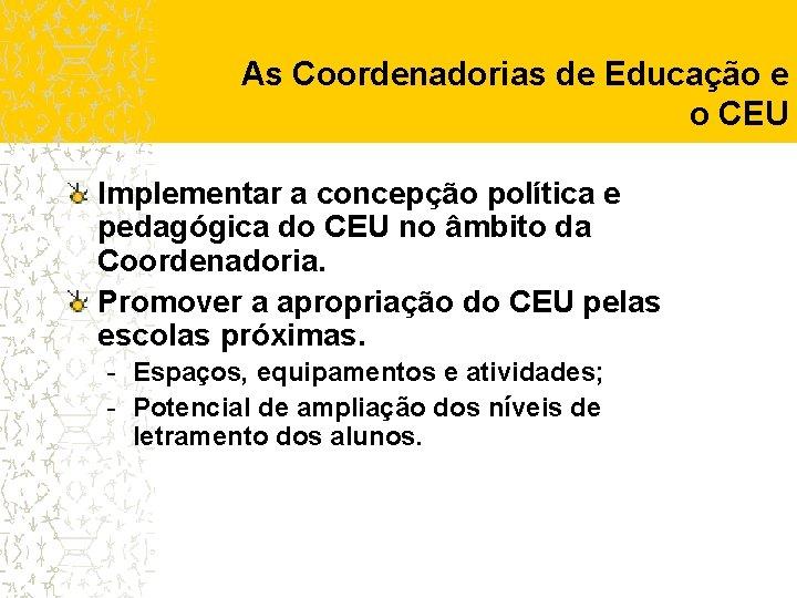As Coordenadorias de Educação e o CEU Implementar a concepção política e pedagógica do