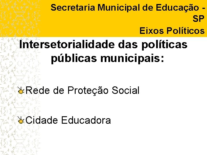 Secretaria Municipal de Educação SP Eixos Políticos Intersetorialidade das políticas públicas municipais: Rede de