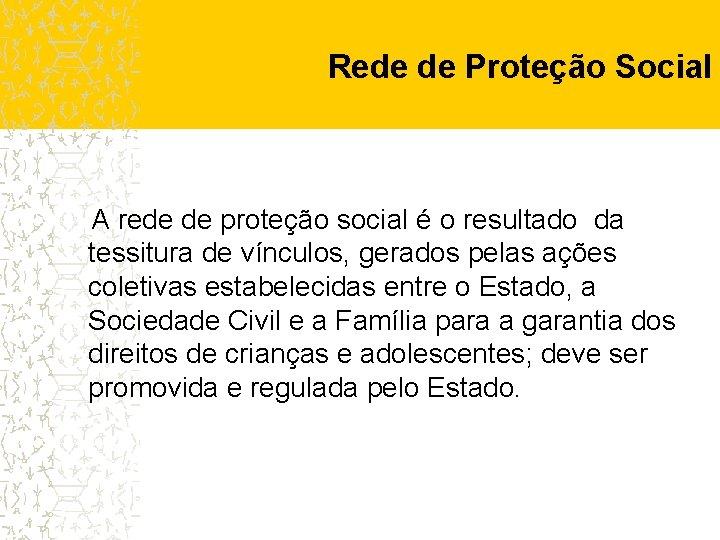 Rede de Proteção Social A rede de proteção social é o resultado da tessitura