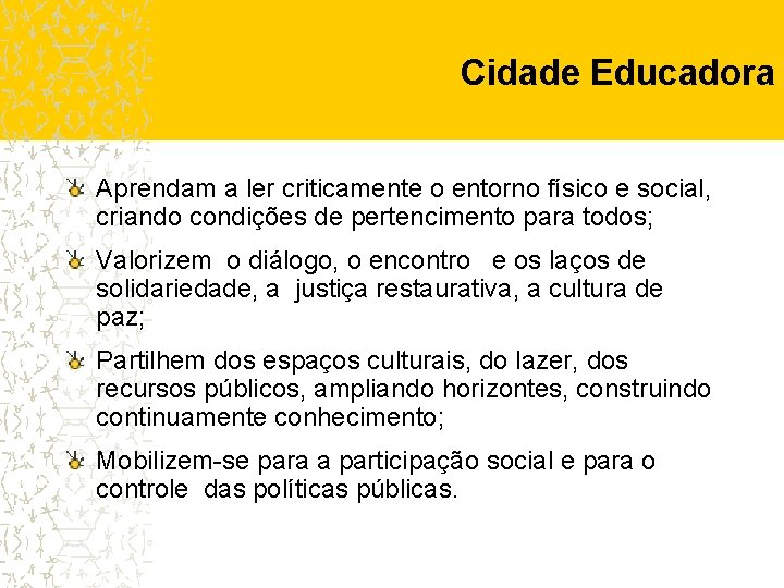 Cidade Educadora Aprendam a ler criticamente o entorno físico e social, criando condições de