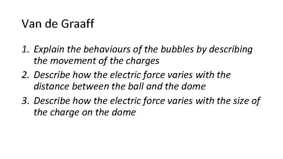 Van de Graaff 1. Explain the behaviours of the bubbles by describing the movement