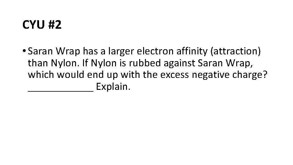 CYU #2 • Saran Wrap has a larger electron affinity (attraction) than Nylon. If