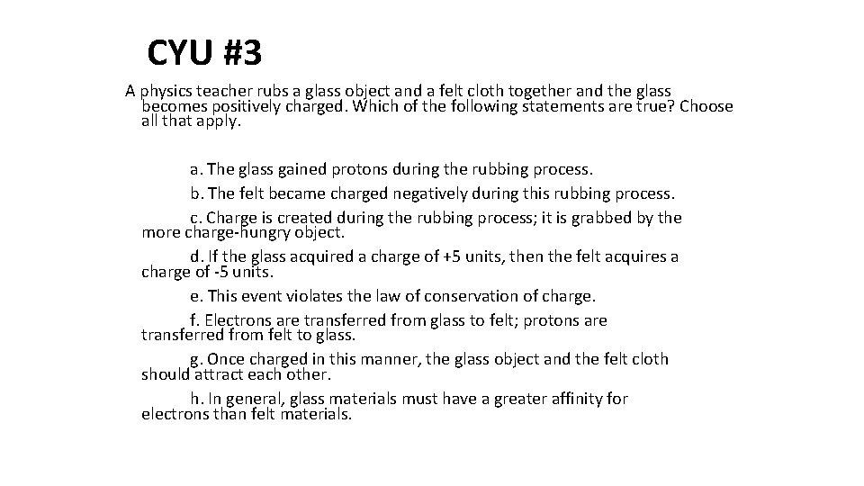CYU #3 A physics teacher rubs a glass object and a felt cloth together