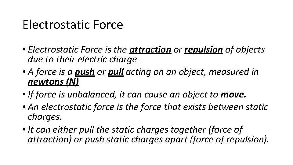 Electrostatic Force • Electrostatic Force is the attraction or repulsion of objects due to