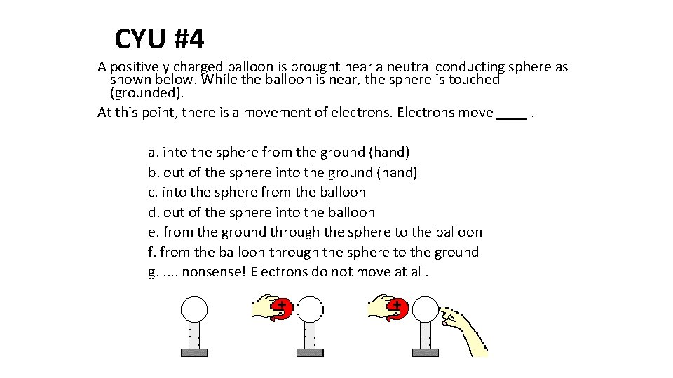 CYU #4 A positively charged balloon is brought near a neutral conducting sphere as